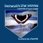 Beneath the Waves: Legends of Lost Cities by Conni St.Pierre